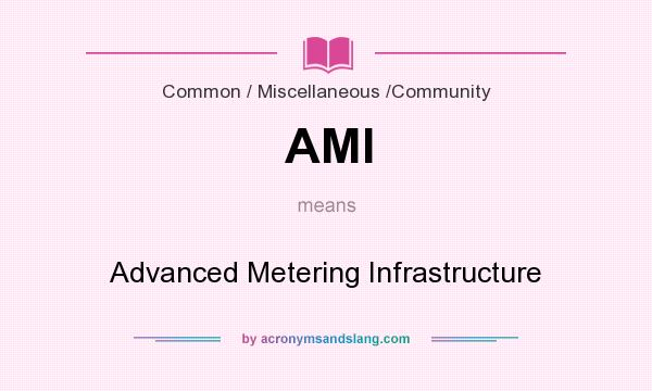 What does AMI mean? It stands for Advanced Metering Infrastructure