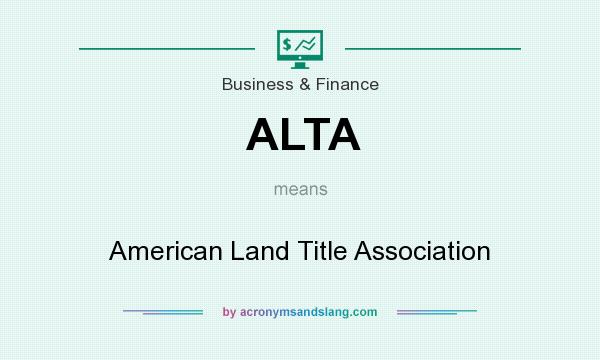 What does ALTA mean? It stands for American Land Title Association