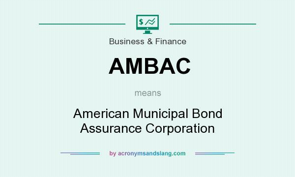 What does AMBAC mean? It stands for American Municipal Bond Assurance Corporation