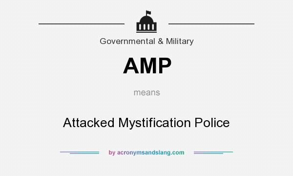 What does AMP mean? It stands for Attacked Mystification Police