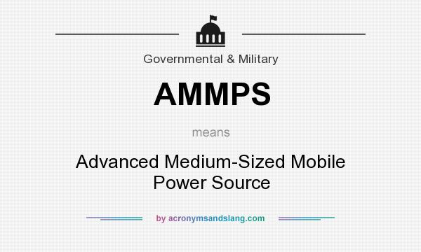 What does AMMPS mean? It stands for Advanced Medium-Sized Mobile Power Source