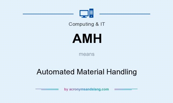 What does AMH mean? It stands for Automated Material Handling