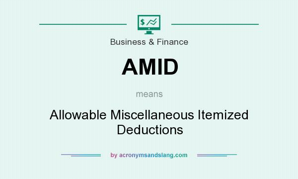 What does AMID mean? It stands for Allowable Miscellaneous Itemized Deductions