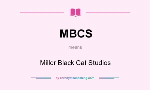 What does MBCS mean? It stands for Miller Black Cat Studios