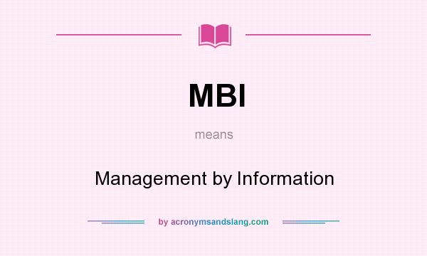 What does MBI mean? It stands for Management by Information