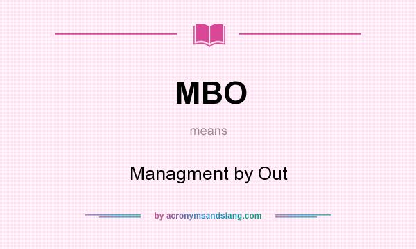What does MBO mean? It stands for Managment by Out