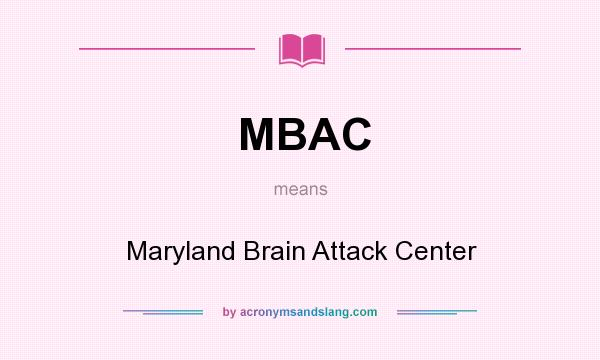 What does MBAC mean? It stands for Maryland Brain Attack Center