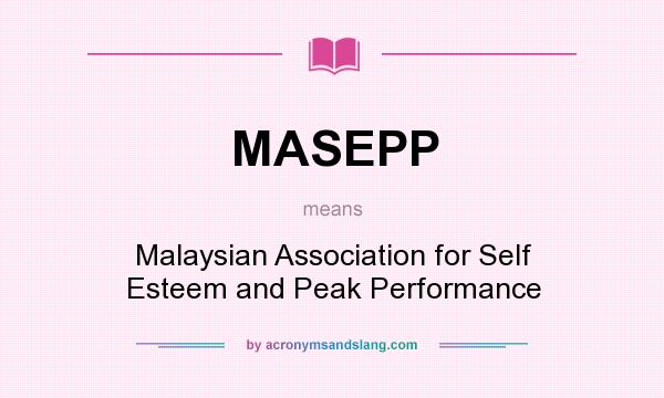 What does MASEPP mean? It stands for Malaysian Association for Self Esteem and Peak Performance