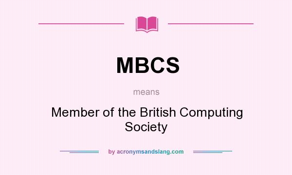 What does MBCS mean? It stands for Member of the British Computing Society