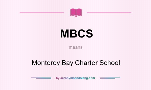 What does MBCS mean? It stands for Monterey Bay Charter School