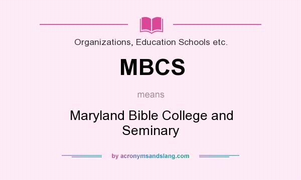 What does MBCS mean? It stands for Maryland Bible College and Seminary