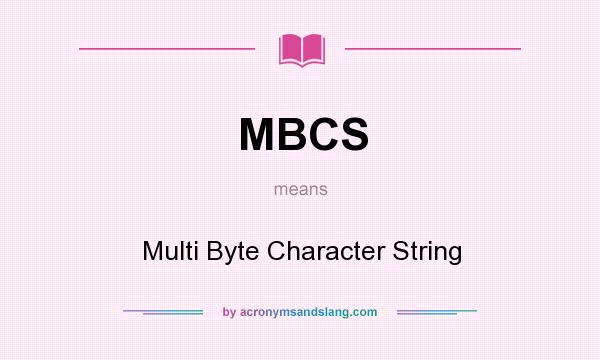 What does MBCS mean? It stands for Multi Byte Character String