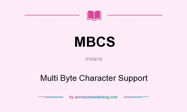 What does MBCS mean? It stands for Multi Byte Character Support