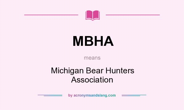 What does MBHA mean? It stands for Michigan Bear Hunters Association