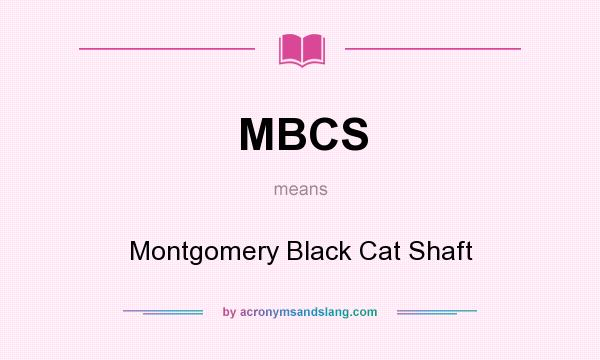What does MBCS mean? It stands for Montgomery Black Cat Shaft