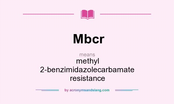 What does Mbcr mean? It stands for methyl 2-benzimidazolecarbamate resistance