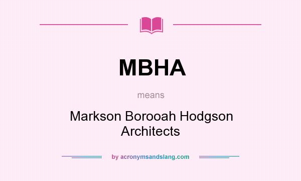 What does MBHA mean? It stands for Markson Borooah Hodgson Architects