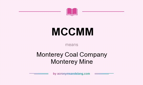 What does MCCMM mean? It stands for Monterey Coal Company Monterey Mine