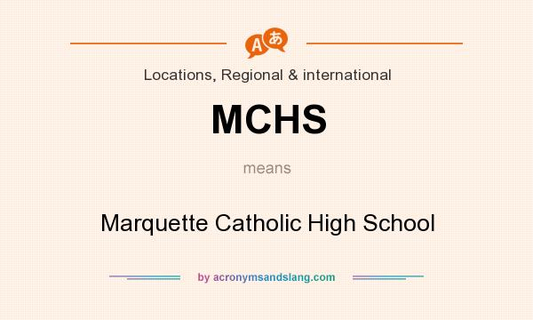 What does MCHS mean? It stands for Marquette Catholic High School
