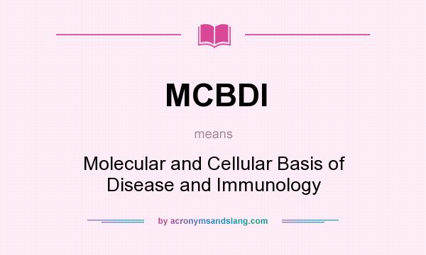 What does MCBDI mean? It stands for Molecular and Cellular Basis of Disease and Immunology