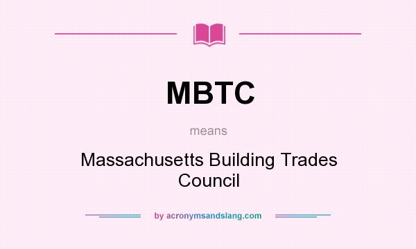 What does MBTC mean? It stands for Massachusetts Building Trades Council