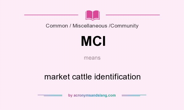 What does MCI mean? It stands for market cattle identification