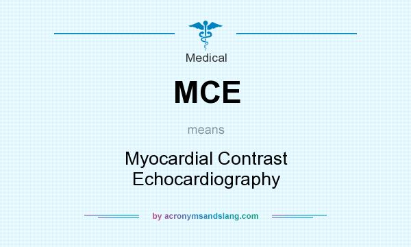 What does MCE mean? It stands for Myocardial Contrast Echocardiography
