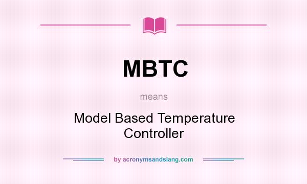 What does MBTC mean? It stands for Model Based Temperature Controller