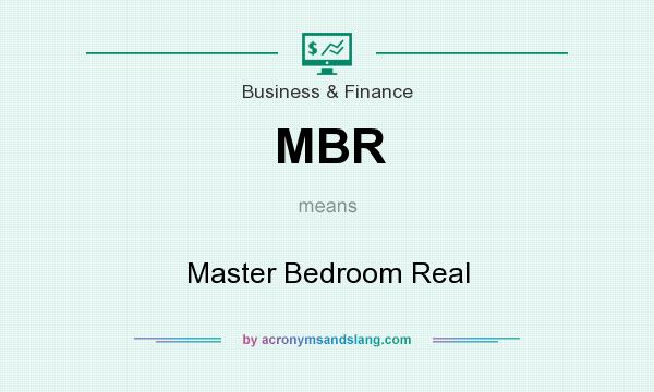 What does MBR mean? It stands for Master Bedroom Real