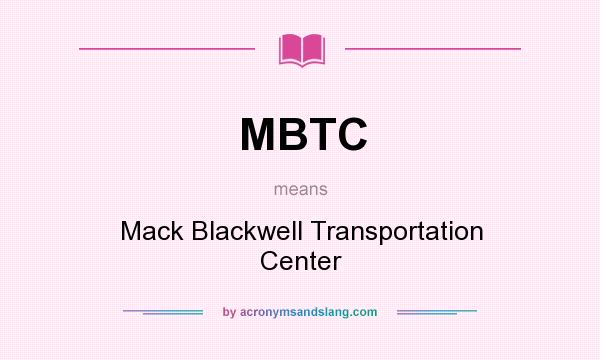 What does MBTC mean? It stands for Mack Blackwell Transportation Center
