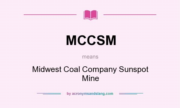 What does MCCSM mean? It stands for Midwest Coal Company Sunspot Mine