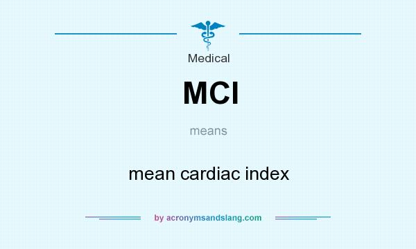 What does MCI mean? It stands for mean cardiac index
