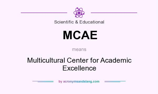 What does MCAE mean? It stands for Multicultural Center for Academic Excellence