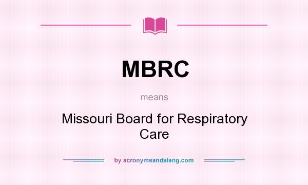 What does MBRC mean? It stands for Missouri Board for Respiratory Care