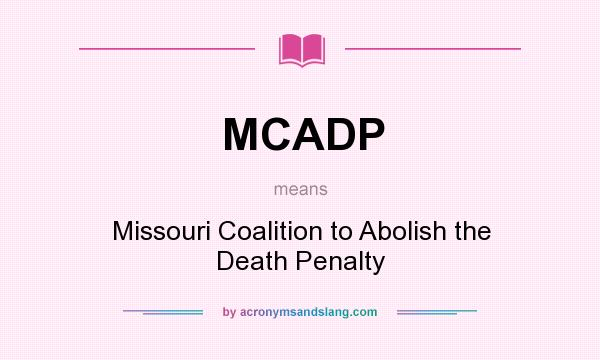 What does MCADP mean? It stands for Missouri Coalition to Abolish the Death Penalty