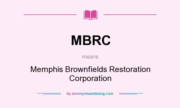 What does MBRC mean? It stands for Memphis Brownfields Restoration Corporation