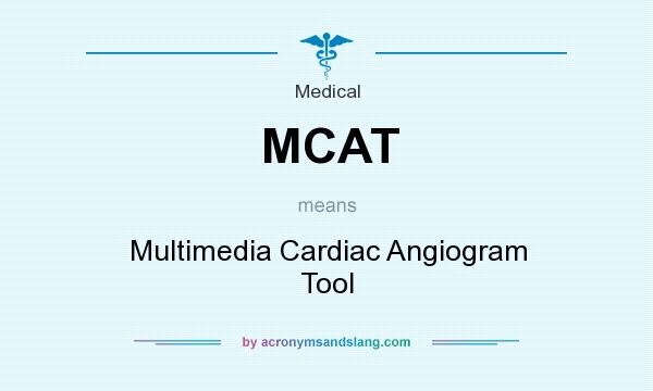 What does MCAT mean? It stands for Multimedia Cardiac Angiogram Tool