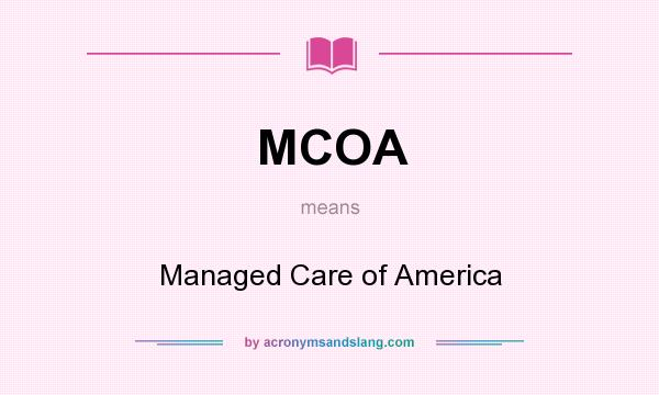 What does MCOA mean? It stands for Managed Care of America