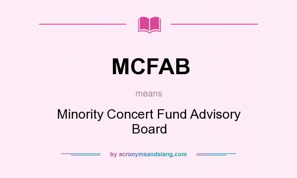 What does MCFAB mean? It stands for Minority Concert Fund Advisory Board