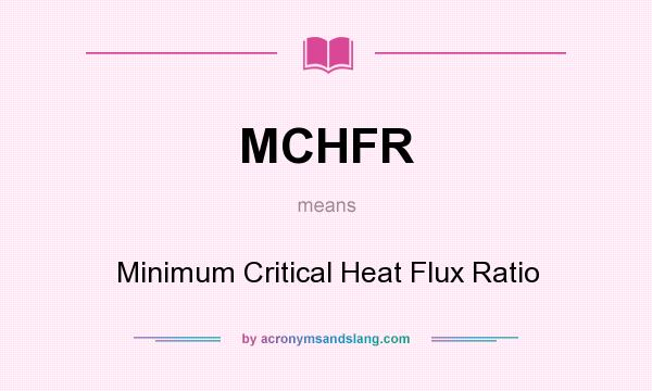 What does MCHFR mean? It stands for Minimum Critical Heat Flux Ratio
