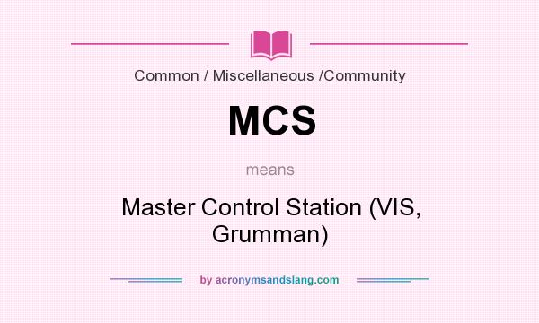 What does MCS mean? It stands for Master Control Station (VIS, Grumman)