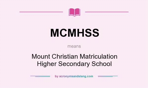 What does MCMHSS mean? It stands for Mount Christian Matriculation Higher Secondary School