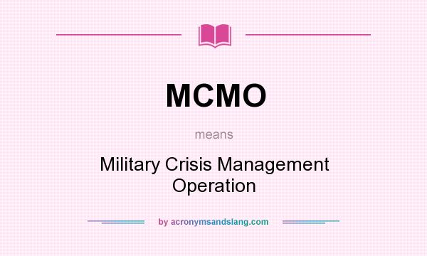What does MCMO mean? It stands for Military Crisis Management Operation