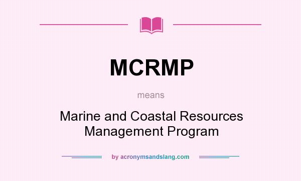 What does MCRMP mean? It stands for Marine and Coastal Resources Management Program