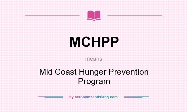 What does MCHPP mean? It stands for Mid Coast Hunger Prevention Program