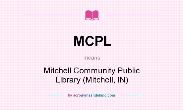 What does MCPL mean? It stands for Mitchell Community Public Library (Mitchell, IN)