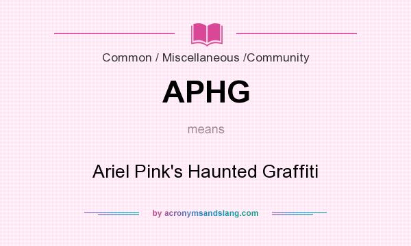 What does APHG mean? It stands for Ariel Pink`s Haunted Graffiti