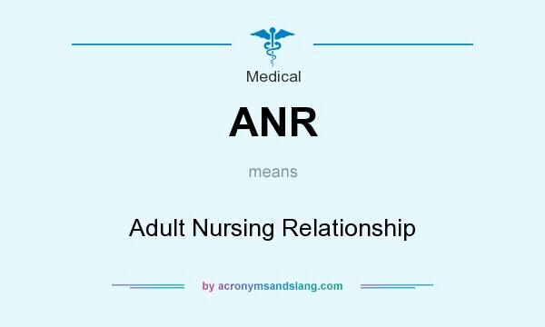 What does ANR mean? It stands for Adult Nursing Relationship