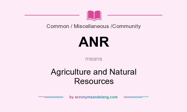 What does ANR mean? It stands for Agriculture and Natural Resources