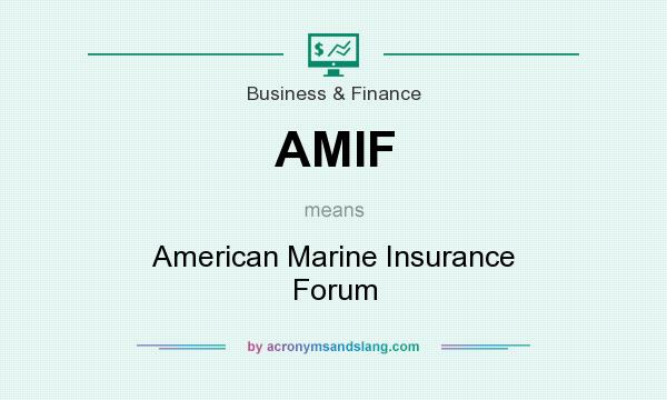 What does AMIF mean? It stands for American Marine Insurance Forum
